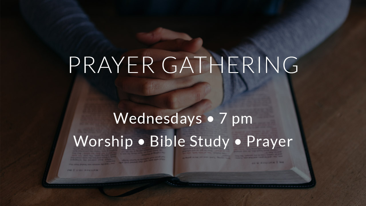 Prayer Meetings – Wednesdays at 7 pm